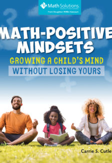 Math-Positive Mindsets: Growing a Child's Mind without Losing Yours