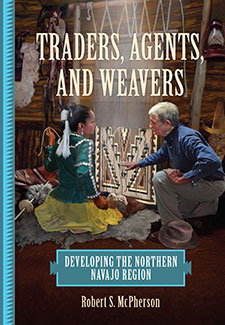 Traders, Agents, and Weavers: Developing the Northern Navajo Region