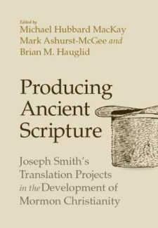 a sketch of an upside down top hat with words: Producing Ancient Scripture - Joseph Smith's Translation Projects in the Development of Mormon Christianity by Michael Hubbard MacKay, Mark Ashurst-McGee and Brian M. Hauglid