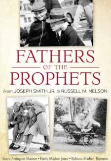 """three black and white pictures of dads with their kids and title """"fathers of the prophets: from joseph smith jr. to russell m nelson"""