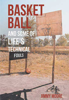 a burnt field of grass with a rickty basketball hoop and the title words: basketball and some of life's technical fouls by jimmy moore