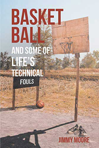 cover of jimmy moore's book titled Basketball and some of life's techncial fouls