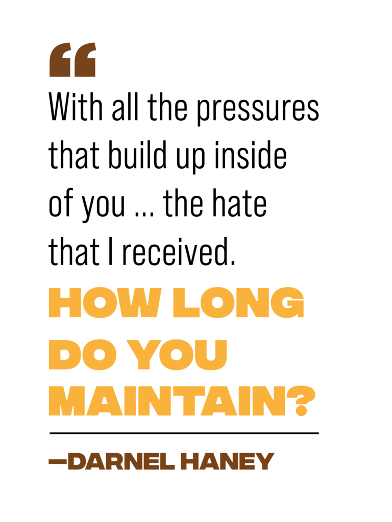"""pull quote reading: """"With all the pressures that build up inside of you ... the hate that I received. How long do you maintain?"""" - Darnel Haney"""