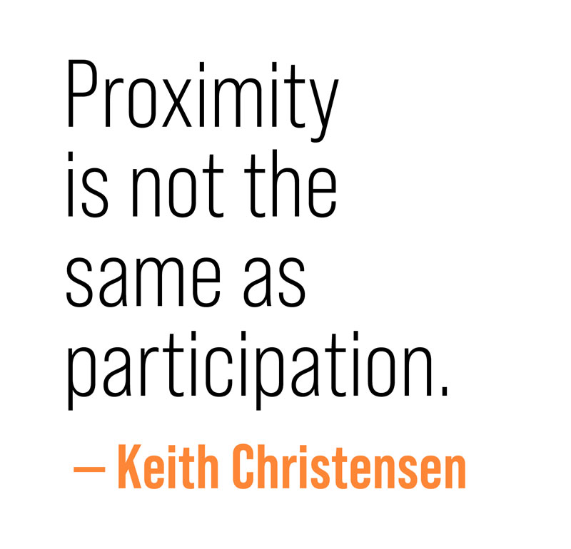 pull quote: Proximity is not the same as participation. - Keith Christensen