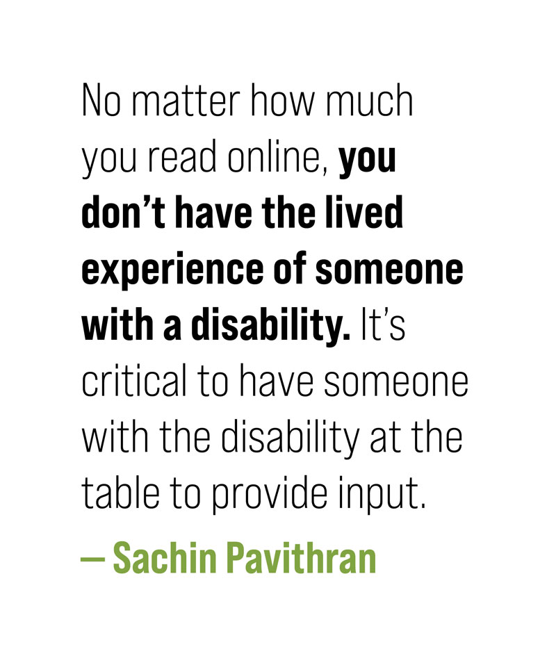 """pull quote with text: No mater how much you read online you don't have the lived experience of someone with a disability. It's critical to have someone with the disability at the table to provide input."""""""